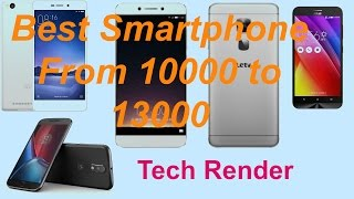 Best Smartphone From 10000-13000 | 2017 | Tech Render |