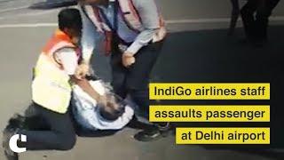 IndiGo airlines staff assaults passenger at Delhi airport