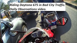 Riding Daytona 675 in Bad City Traffic. Daily Observations video.
