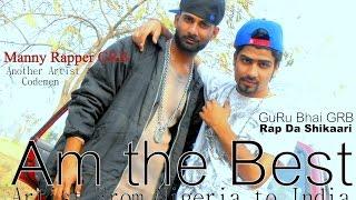 LATEST HINDI RAP Song | Am the Best FT GuRu Bhai GRB,Manny Rapper Codemen HINDI RAP