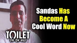 Definition Of TOILET Has Changed Coz Of Toilet Ek Prem Katha, Says Akshay Kumar