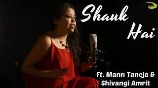 Shauk Hai | The Kroonerz Project | Shivangi Amrit | Mann Taneja