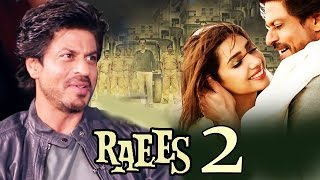 Shahrukh Khan FINALLY OPENS On RAEES 2 With Mahira Khan