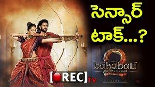 Prabhas Bahubali 2 Shocking Censor Talk Leaked I Unbelievable news I rectv india