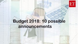 Budget 2018- Here're 10 possible announcements | Economic Times