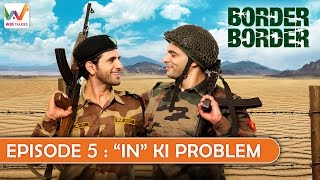 "Border Border S01 EP5- ""In"" ki Problem"