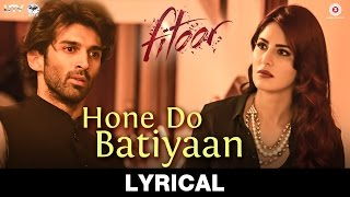 Hone Do Batiyaan Lyrical Video | Fitoor | Amit Trivedi | Aditya Roy Kapur & Katrina Kaif