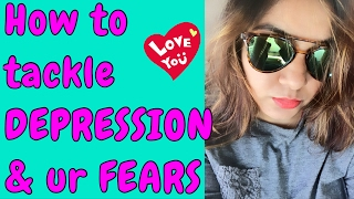 Depression - How To Tackle Your Fears