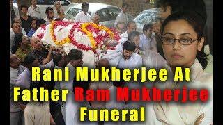 Rani Mukherjee At Father Ram Mukherjee No More | Ram Mukherjee Rest in Peace