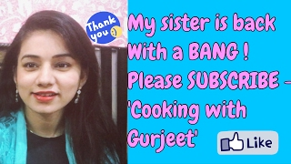 My Sister's BACK with a BANG - Cooking with Gurjeet - PLEASE SUBSCRIBE & SUPPORT