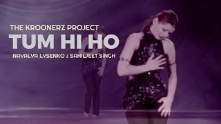 Tum Hi Ho ( Dance Mix ) |The Kroonerz Project | Feat. Natalya Lysenko & Sahiljeet Singh | Aashiqui 2