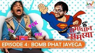 Samadhan ki Samasya S01 EP4- Bomb Phat Jayega