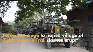 Forces lay siege to native village of Zakir Musa in Tral, clashes erupt