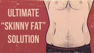 "The BEST ""SKINNY FAT"" SOLUTION in 3 Minutes - Get Rid of Skinny Fat Look"