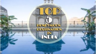 Top 5 Honeymoon Destination In India