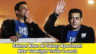 Salman Khan At Galaxy Apartment After Tubelight Trailer Launch