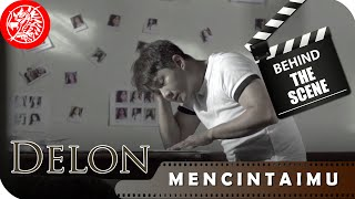 Delon - Behind The Scene Video Mencintaimu - Nagaswara