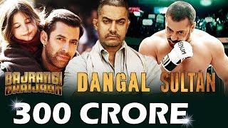 Bollywood's 300 CRORE Films - Bajrangi Bhaijaan, Dangal, Sultan & More