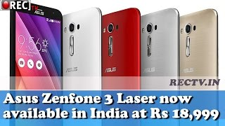 Asus Zenfone 3 Laser now available in India at Rs 18,999 ll latest gadget news updates