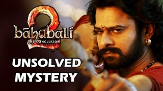 Baahubali 2 - Top Mysteries That Remained Unsolved