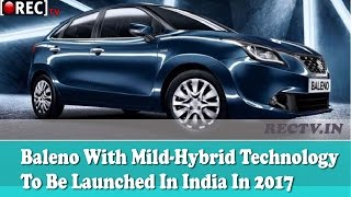 Maruti Suzuki Baleno With Mild Hybrid Technology To Be Launched In India In 2017