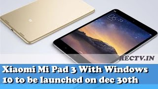 Xiaomi Mi Pad 3 With Windows 10 to be launched on dec 30th || Latest Gadget news updates