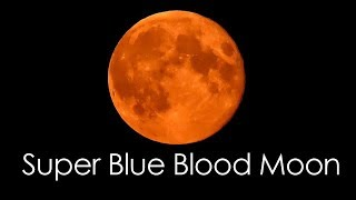Super Blue Blood Moon - Total Lunar Eclipse - Extreme close up shots