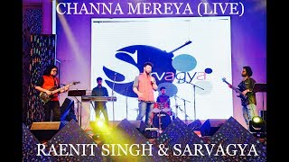 CHANNA MEREYA (LIVE) | RAENIT SINGH|SARVAGYA - BAND