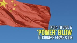 India to give a 'power' blow to Chinese firms soon | Power Sector News | Economic Times