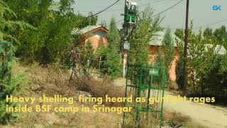 Heavy shelling, firing heard as gunfight rages inside BSF camp in Srinagar