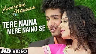 TERE NAINA MERE NAINO SE Video Song | AWESOME MAUSAM | Shaan, Palak Muchhal