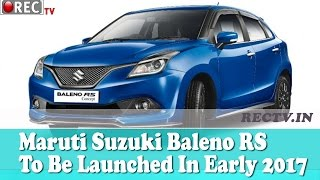 Maruti Suzuki Baleno RS To Be Launched In Early 2017 || Latest automobile news updates