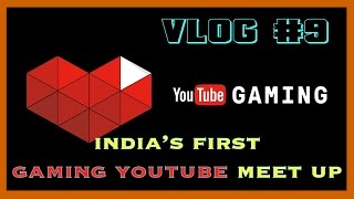 India's First Official Gaming Youtubers Meet Delhi - Vlog #9 4th feb'16