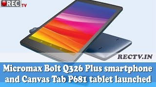 Micromax Bolt Q326 Plus smartphone and Canvas Tab P681 tablet launched