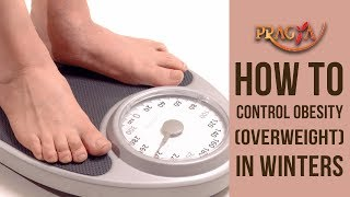 How To Control Obesity (Overweight) In Winters | Dr. Vibha Sharma (Ayurveda & Panchkarma Expert)