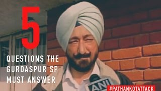 #PATHANKOTATTACK- 5 questions Gurdaspur SP Salwinder Singh needs to answer