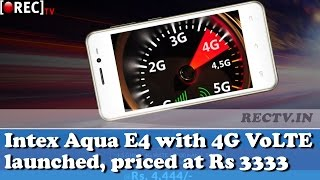 Intex Aqua E4 with 4G VoLTE launched, priced at Rs 3333    latest gadget news updates