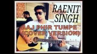 Aaj phir tumpe (Hate Story 2) Cover by Raenit Singh