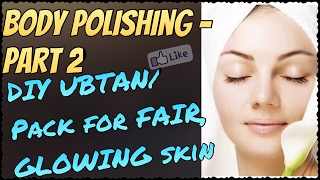 DIY Skin Whitening Face & Body UBTAN - Body Polishing Part 2 | Get Fair Glowing Skin at Home