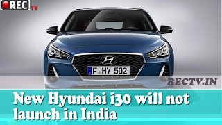 New Hyundai i30 will not launch in India - Latest Automobile Updates
