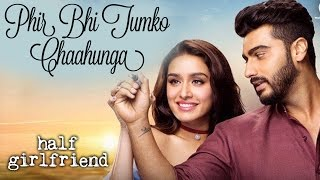 Half Girlfriend NEW Song Phir Bhi Tumko Chahunga Out Now | Shraddha Kapoor, Arjun Kapoor
