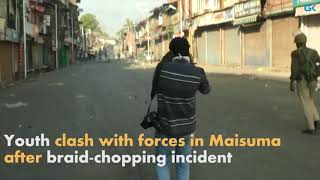 Youth clash with forces in Maisuma after braid-chopping incident