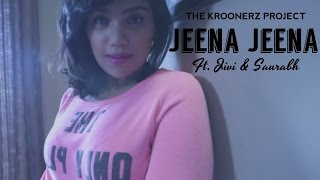 Jeena Jeena - The Kroonerz Project Version | Feat. Jivi & Saurabh | Badlapur