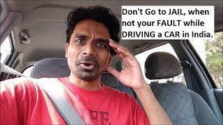 Don't Go to JAIL, when not your FAULT while DRIVING a CAR in India.