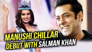 Miss World Manushi Chhillar To Debut With Salman Khan In Bollywood
