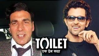 Akshay Kumar Thanks Hrithik For Toilet Ek Prem Katha Success