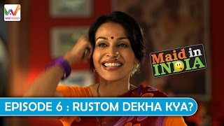 Maid In India S01 EP6- Rustom Dekha Kya?