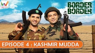Border Border S01 EP4- Kashmir Mudda.