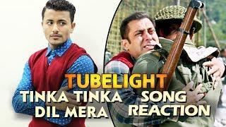 Tinka Tinka Dil Mera Song Reaction - Tubelight - Salman Khan, Sohail Khan