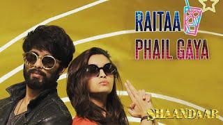 Shaandaar | Raitaa Phail Gaya Song Out | Shahid Kapoor & Alia Bhatt